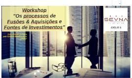 Workshop: O processo de F&A e Fontes de Investimentos SEVNA Ciclo 3 - 11/08/17