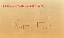 Be able to investigate quality issues