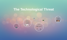 Copy of The Technological Threat