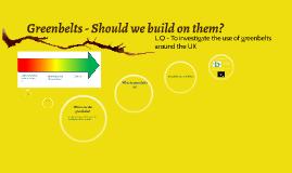 Greenbelts - Should we build on them?