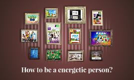 Hi, I´m going to talk about for how be an energetic person w