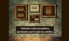 Copy of Métodos anticonceptivos que apueba la iglesia católica