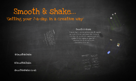 Copy of Smooth and Shake...
