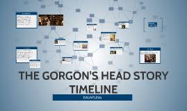 THE GORGON'S HEAD STORY TIMELEINE