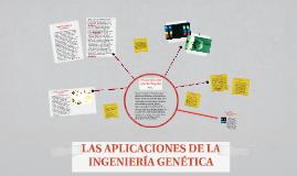 Copy of LAS APLICACIONES DE LA INGENIERÍA GENÉTICA