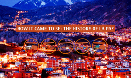 HOW IT CAME TO BE: THE HISTORY OF LA PAZ