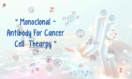 """ Monoclonal - Antibody  For Cancer Cell  Thearpy """
