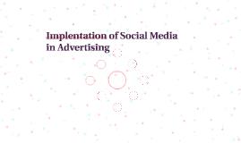 Implentation of Social Media in Advertising