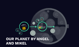OUR PLANET BY ANGEL AND MIKEL
