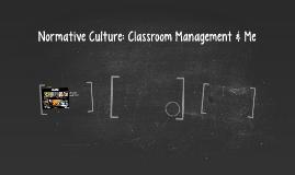 Normative Culture: Classroom Management & Me