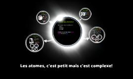 Les atomes, c'est petit mais c'est complexe!