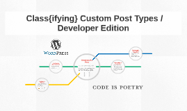 Class{ifying} Custom Post Types / Developer Edition