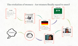 The evolution of women - Are women finally equal to men?