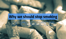 why we should stop smoking essay Why people shouldn't smoke essay  so in conclusion i think that people that are smoking should stop and for the people that aren't smoking to never start .