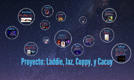 Jazzy, Laddie, Cuppy, Y Cacuy