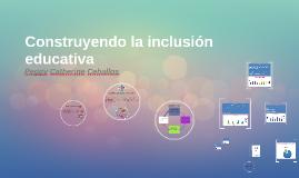 Construyendo la inclusión educativa