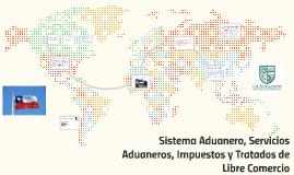 Copy of Sistema Aduanero, Servicios Aduaneros, impuestos y tratados