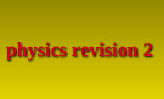 physics revison 2