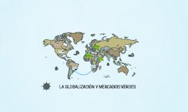 GLOBALIZACION Y MERCADOS VERDES