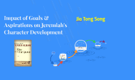 Copy of Impact of Goals & Aspirations on Jeremiah's Character Develo