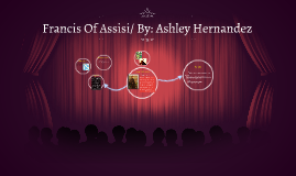 Francis Of Assisi/ By:Ashley Hernandez