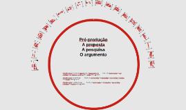 Pré-produção - A proposta, a pesquisa e o argumento