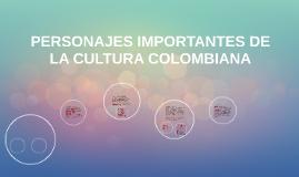 PERSONAJES IMPORTANTES DE LA CULTURA COLOMBIANA