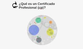 ¿Qué es un Certificado Profesional (cp)?