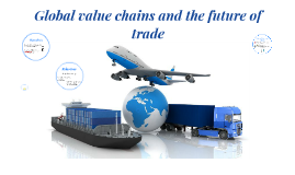 Global value chains and the future of trade