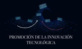 PROMOCIÓN DE LA INNOVACIÓN TECNOLÓGICA