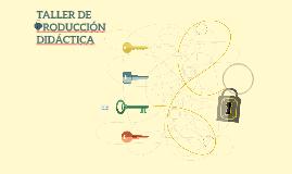 TALLER DE PRODUCCIÓN DIDÁCTICA