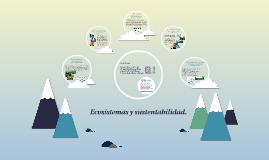 Copy of Ecosistemas y sustentabilidad.