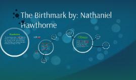 Copy of The Birthmark by: Nathaniel Hawthorne