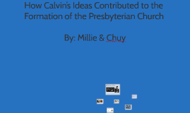 How Calvin's Ideas Contributed to the Formation of the Presb
