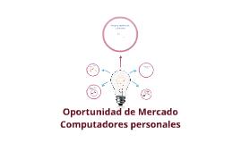 Oportunidad de Mercado- Computadores personales