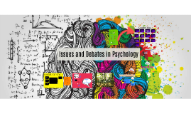 Issues and Debates in Psych