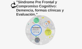 """""""Síndrome Pre Frontal y Compromiso Cognitivo: Demencia, form"""