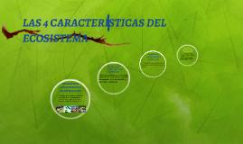 Copy of LAS 4 CARACTERISTICAS DEL ECOSISTEMA