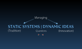 Static Systems - Dynamic Ideas