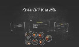 PÉRDIDA SÚBITA DE LA VISIÓN