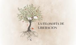 LA FILOSOFÍA DE LIBERACIÓN