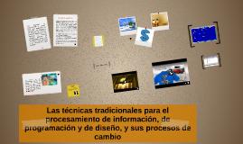 Copy of Las técnicas tradicionales para el procesamiento de informac