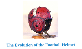 Evolution of the Football Helmet