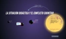 Copy of LA SITUACIÓN DIDÁCTICA Y EL CONFLICTO COGNITIVO