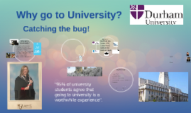 Copy of Why go to univeristy and The University of Hull presentation