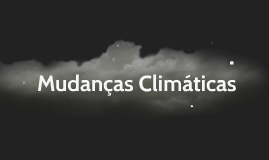 Copy of Mudanças Climáticas