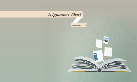 Is Ignorance Bliss?