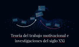 Teoria del trabajo motivacional e investigaciones del siglo
