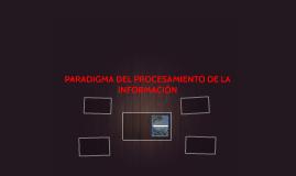 PARADIGMA DEL PROCESAMIENTO DE LA INFORMACIÓN