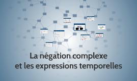 La négation complexe et les expressions temporelles